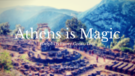 Athens is Magic (Delphi is Pretty Great, Too)