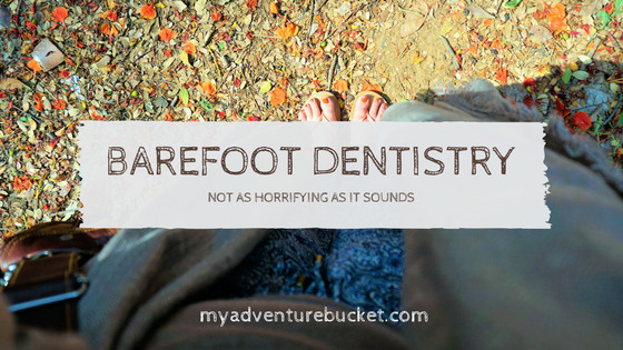 Barefoot Dentistry: Not As Horrifying As it Sounds