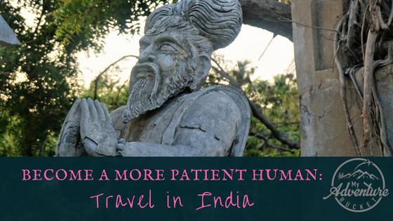 Do you feel like you could stand to be a more patient person? Have you thought about traveling in India? I can't recommend it enough.