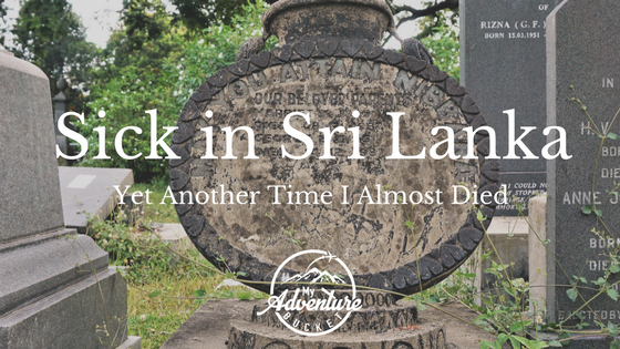 Sick in Sri Lanka: Yet Another Time I Almost Died
