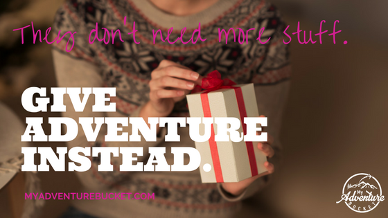 They Don't Need More Stuff. Give Adventure Instead.