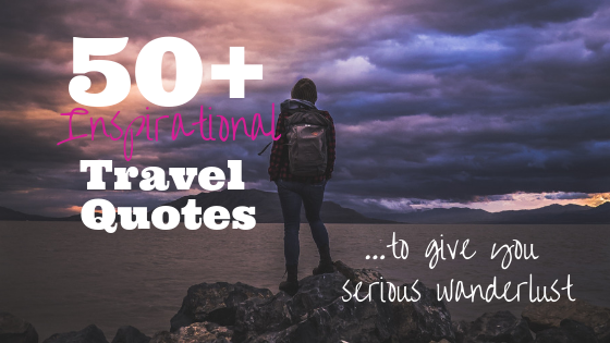 50+ Inspirational Travel Quotes