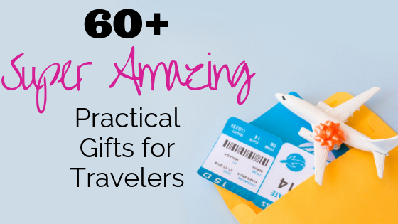 60+ (Super Amazing) Practical Gifts for Travelers