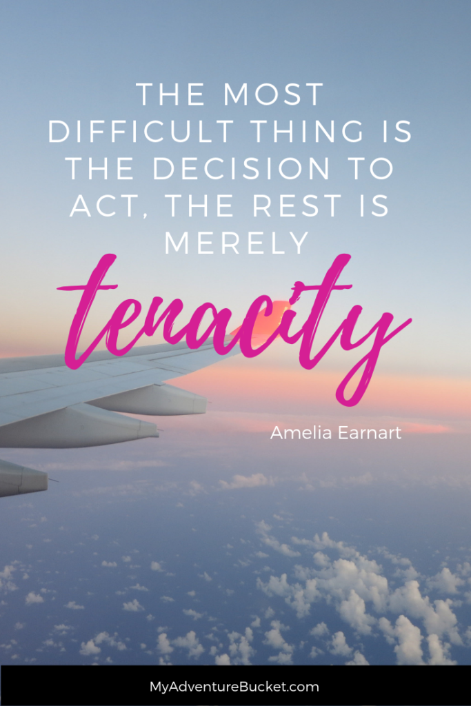 The most difficult thing is the decision to act, the rest is merely tenacity. - Amelia Earhart Inspirational Travel Quotes