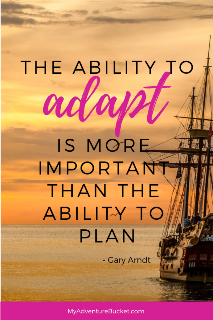 The ability to adapt is more important than the ability to plan. -Gary Arndt  Inspirational Travel Quotes
