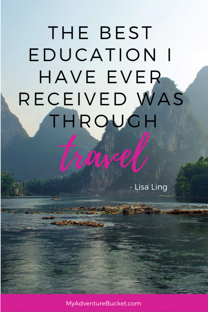 The best education I have ever received was through travel. -Lisa Ling  Inspirational Travel Quotes