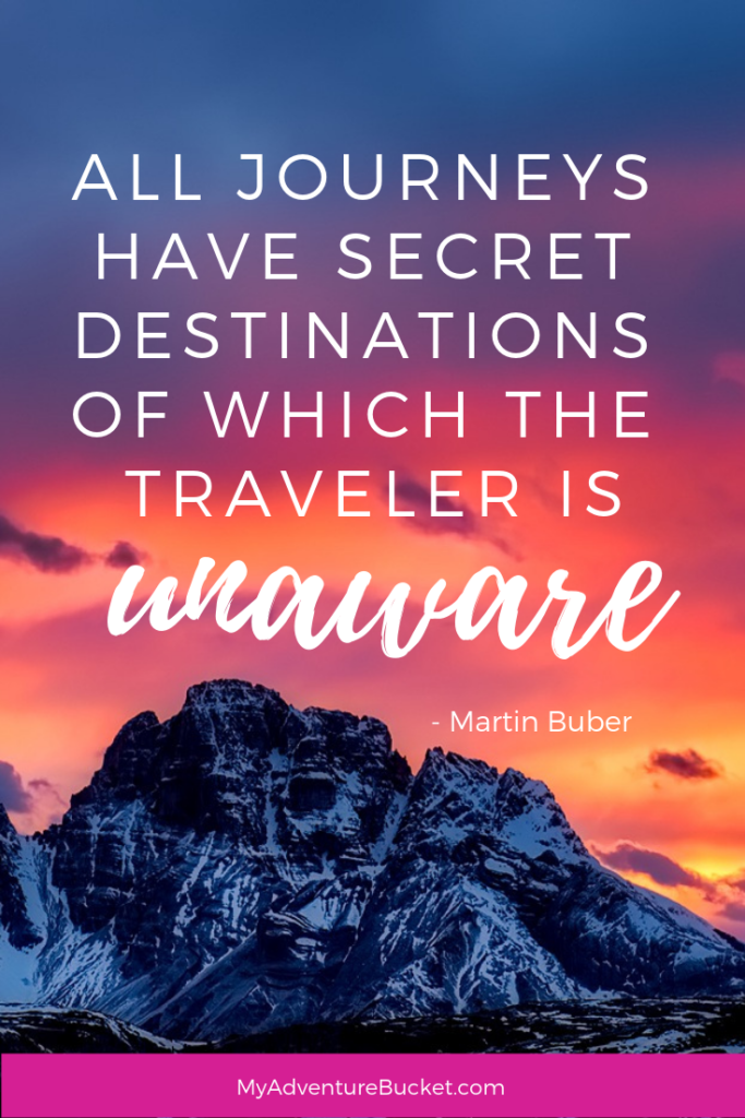 All journeys have secret destinations of which the traveler is unaware.  - Martin Buber  Inspirational Travel Quotes