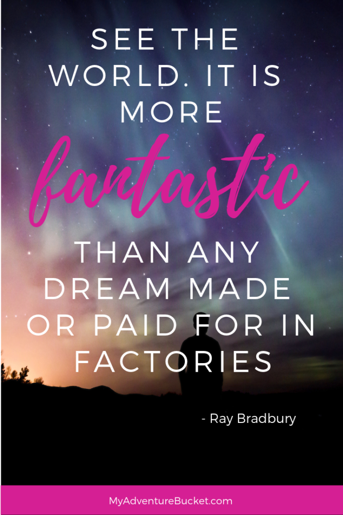 See the world. It's more fantastic than any dream made or paid for in factories. - Ray Bradbury  Inspirational Travel Quotes