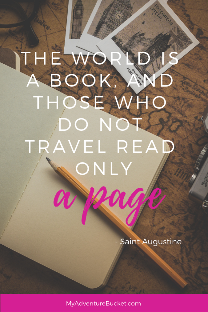 The world is a book, and those who do not travel read only a page. - Saint Augustine