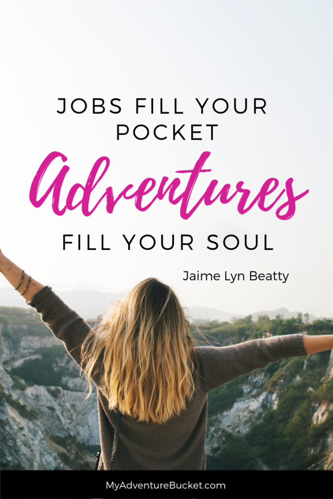 Jobs fill your pocket, adventures fill your soul. - Jaime Lyn Beatty  Inspirational Travel Quotes