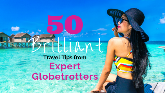 50 Brilliant Travel Tips from Expert Globetrotters
