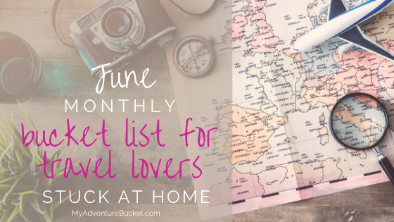 Monthly Bucket List for Travel Lovers – June 2020